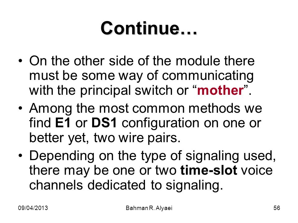 Continue… On the other side of the module there must be some way of communicating with the principal switch or mother .
