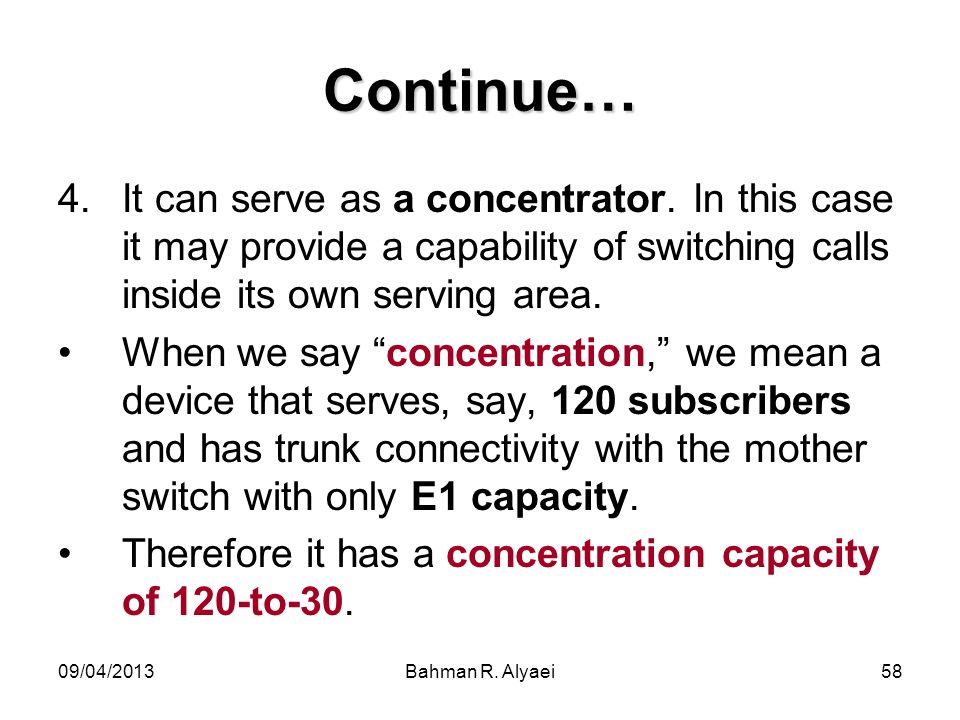 Continue…It can serve as a concentrator. In this case it may provide a capability of switching calls inside its own serving area.