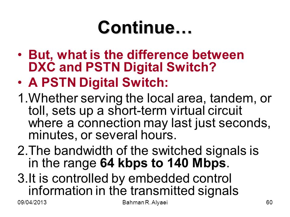 Continue… But, what is the difference between DXC and PSTN Digital Switch A PSTN Digital Switch: