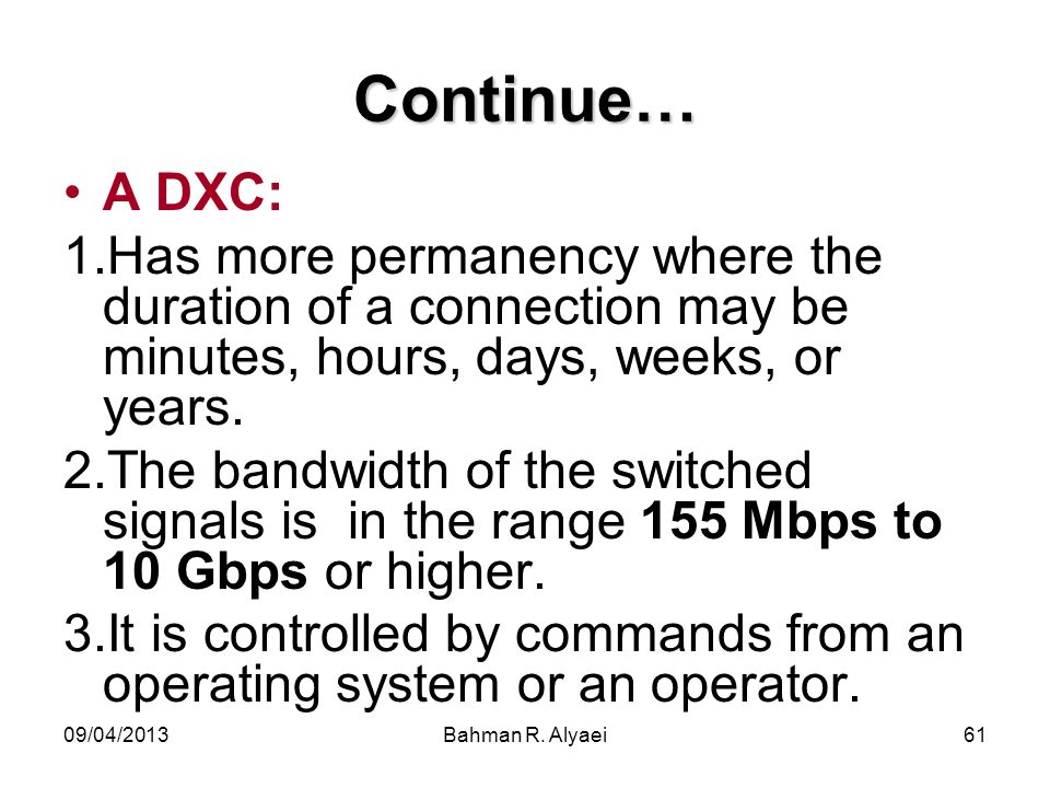Continue… A DXC: Has more permanency where the duration of a connection may be minutes, hours, days, weeks, or years.