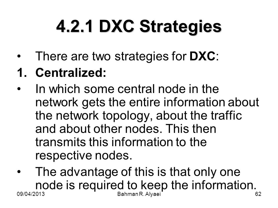 4.2.1 DXC Strategies There are two strategies for DXC: Centralized: