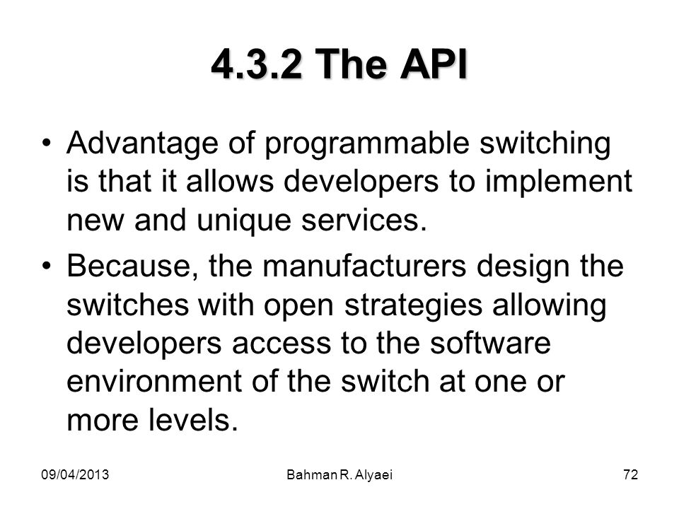 4.3.2 The API Advantage of programmable switching is that it allows developers to implement new and unique services.
