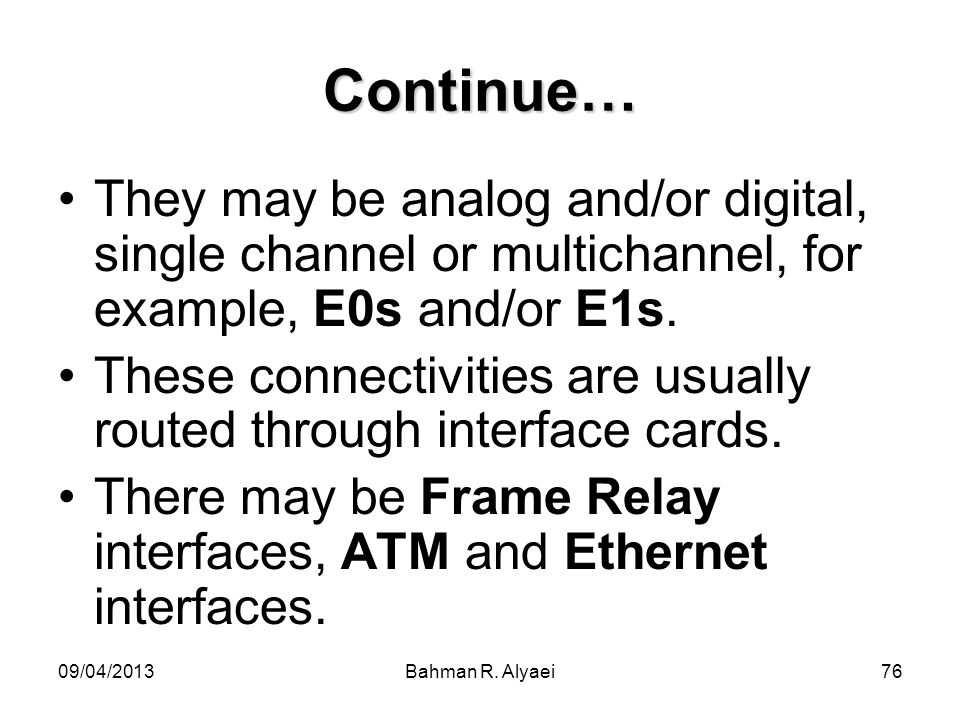 Continue… They may be analog and/or digital, single channel or multichannel, for example, E0s and/or E1s.