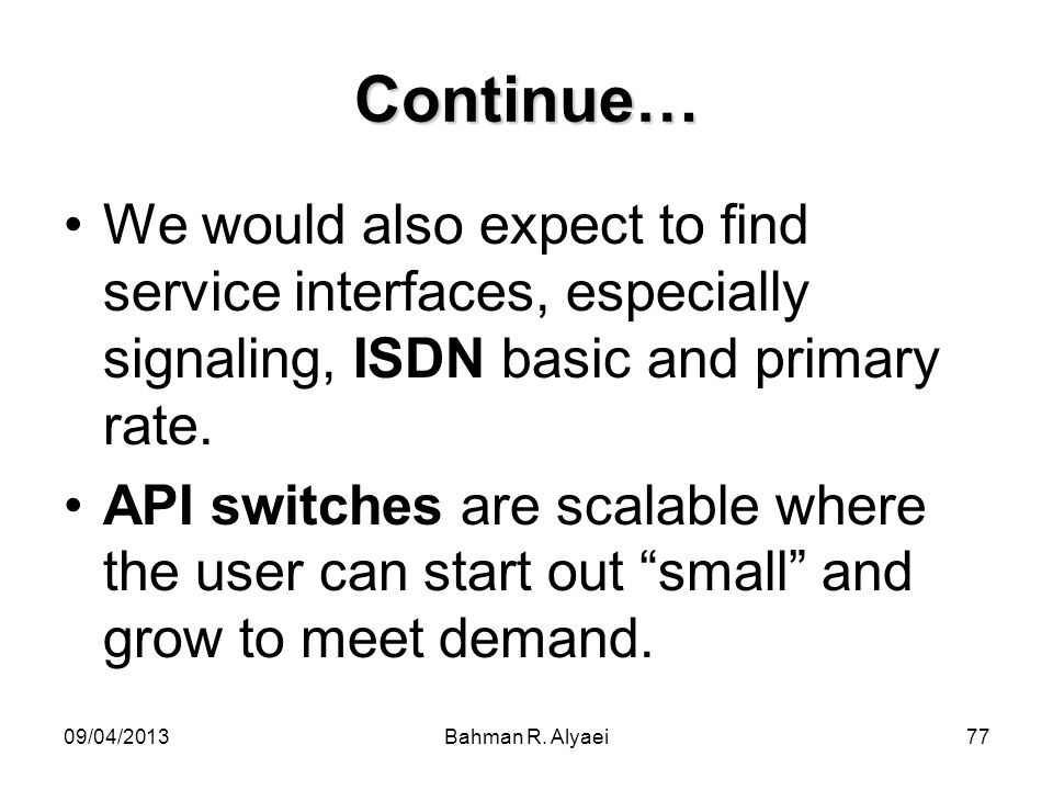 Continue… We would also expect to find service interfaces, especially signaling, ISDN basic and primary rate.