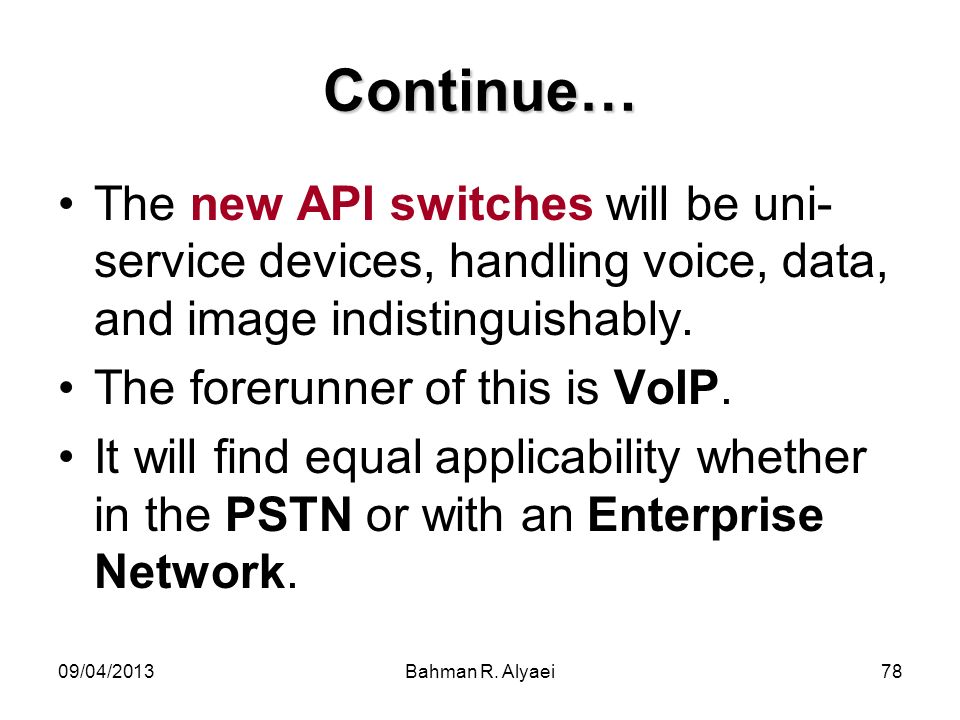 Continue… The new API switches will be uni-service devices, handling voice, data, and image indistinguishably.