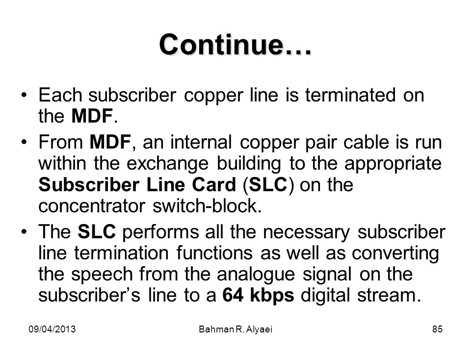 Continue… Each subscriber copper line is terminated on the MDF.