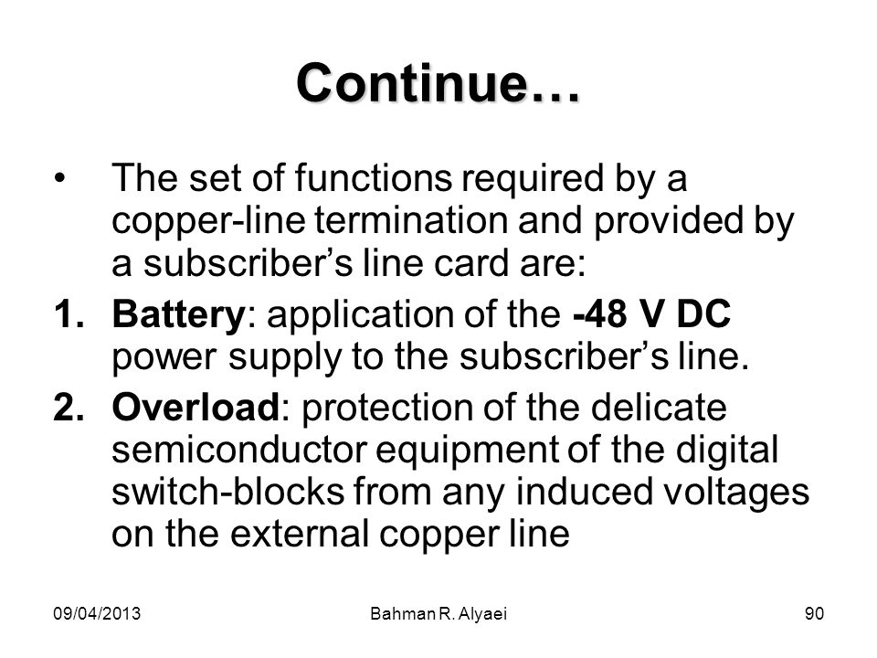 Continue… The set of functions required by a copper-line termination and provided by a subscriber's line card are: