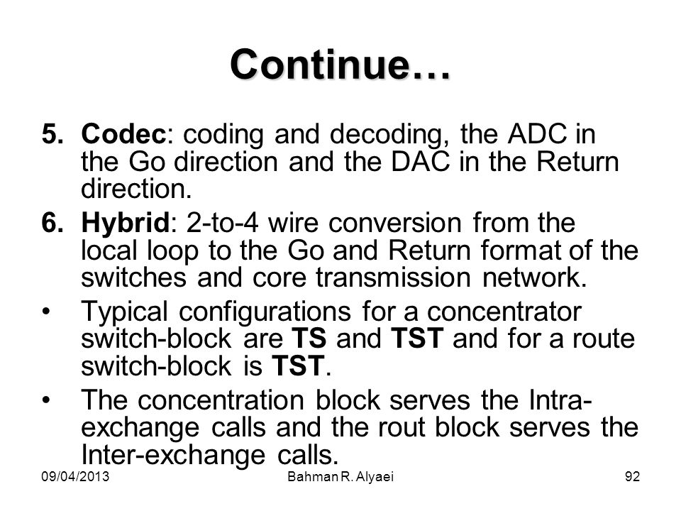 Continue… Codec: coding and decoding, the ADC in the Go direction and the DAC in the Return direction.