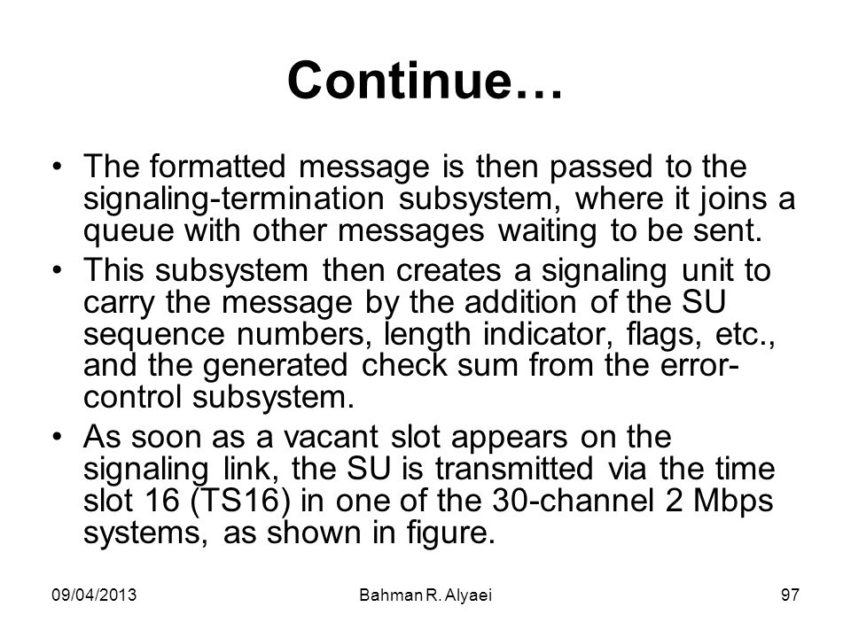 Continue… The formatted message is then passed to the signaling-termination subsystem, where it joins a queue with other messages waiting to be sent.