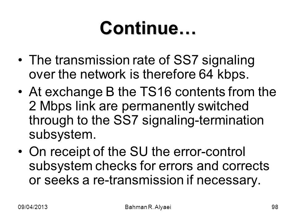 Continue… The transmission rate of SS7 signaling over the network is therefore 64 kbps.