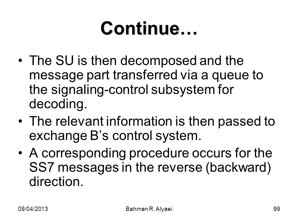 Continue…The SU is then decomposed and the message part transferred via a queue to the signaling-control subsystem for decoding.