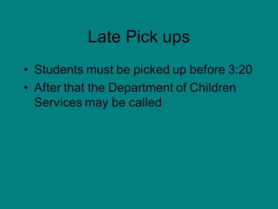 Late Pick ups Students must be picked up before 3:20