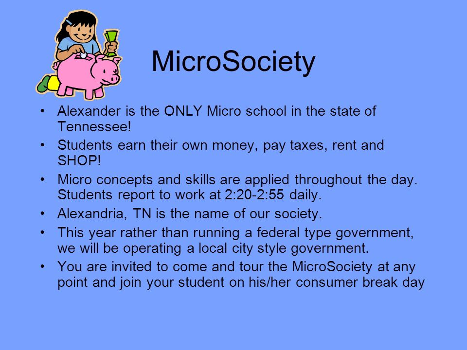MicroSociety Alexander is the ONLY Micro school in the state of Tennessee! Students earn their own money, pay taxes, rent and SHOP!