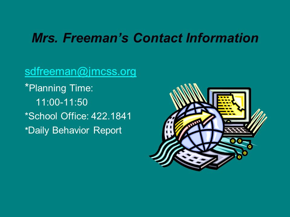 Mrs. Freeman's Contact Information sdfreeman@jmcss.org. *Planning Time: 11:00-11:50. *School Office: 422.1841.