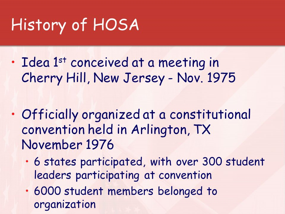 History of HOSA Idea 1st conceived at a meeting in Cherry Hill, New Jersey - Nov. 1975.