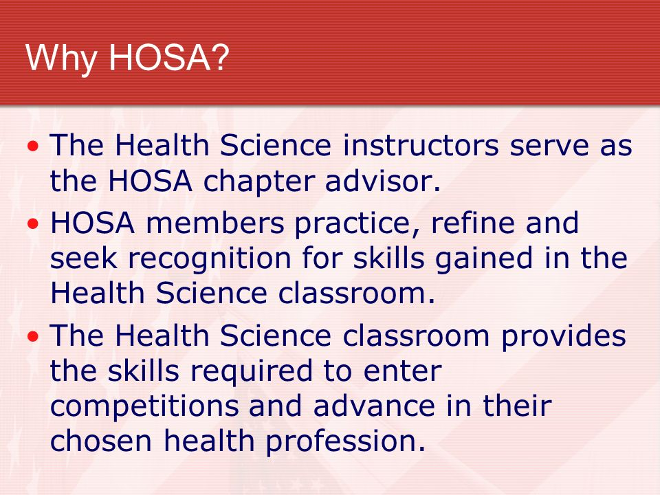 Why HOSA The Health Science instructors serve as the HOSA chapter advisor.