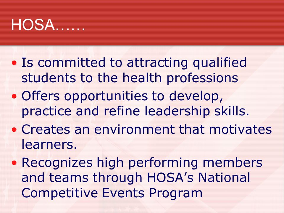 HOSA…… Is committed to attracting qualified students to the health professions.
