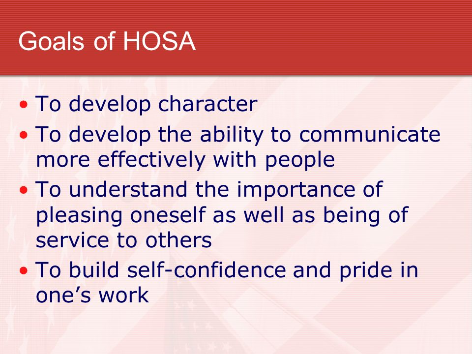 Goals of HOSA To develop character