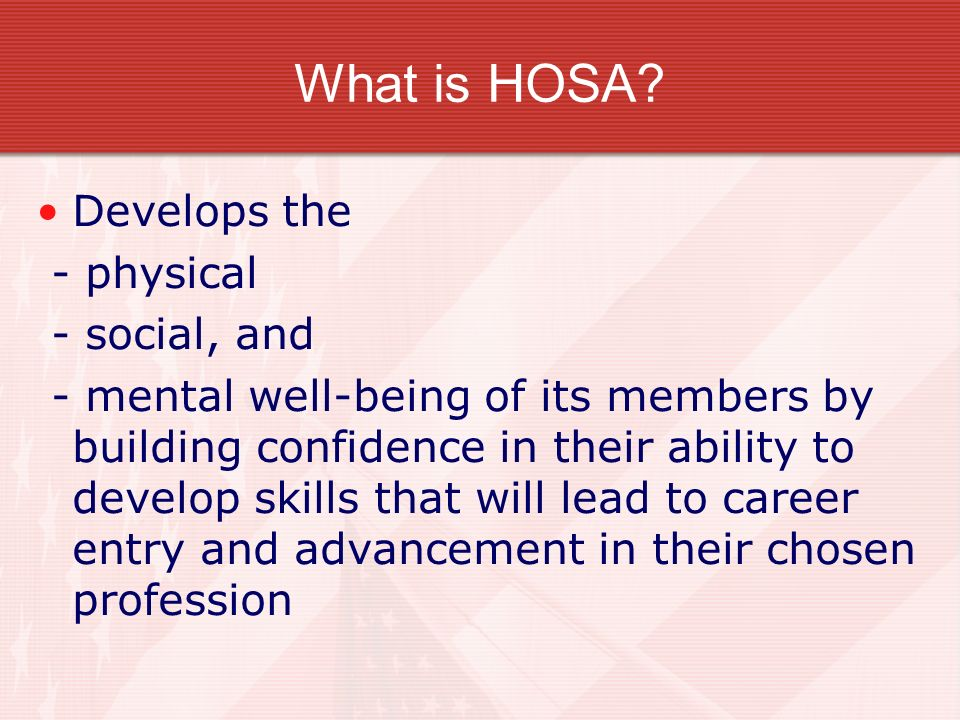 What is HOSA Develops the - physical - social, and