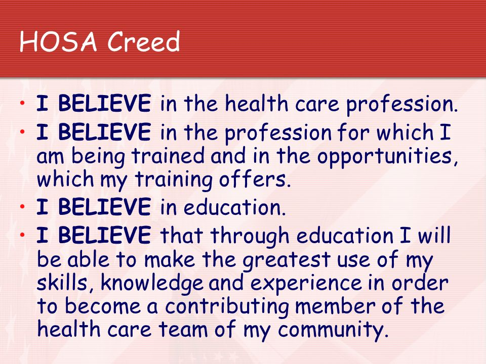HOSA Creed I BELIEVE in the health care profession.