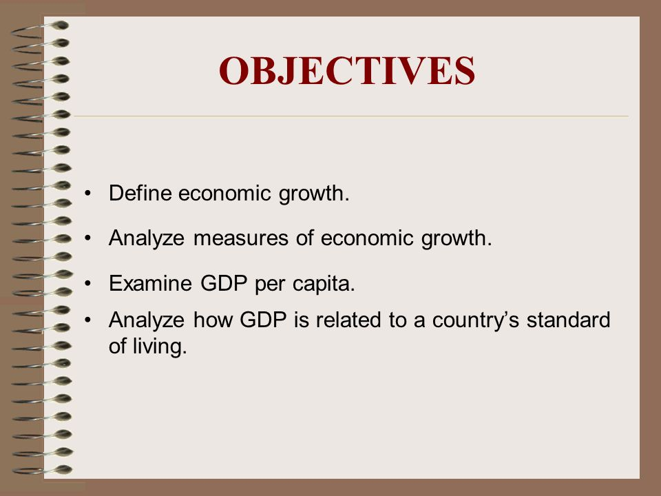 OBJECTIVES Define economic growth.