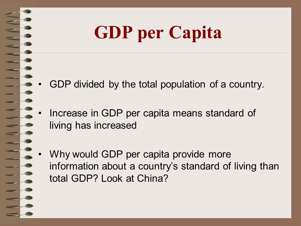 GDP per Capita GDP divided by the total population of a country.