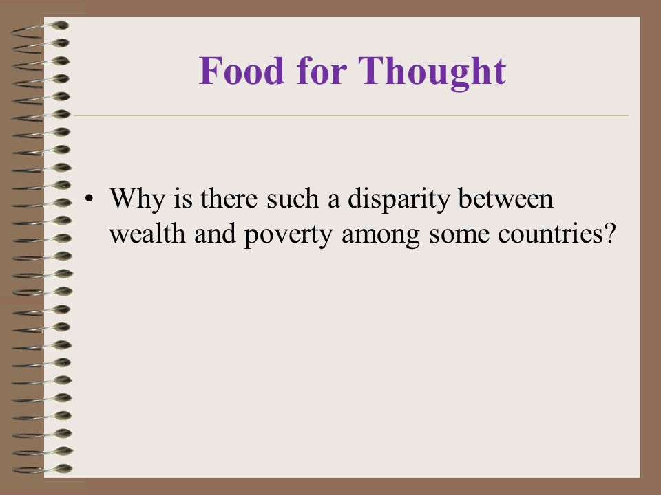Food for Thought Why is there such a disparity between wealth and poverty among some countries