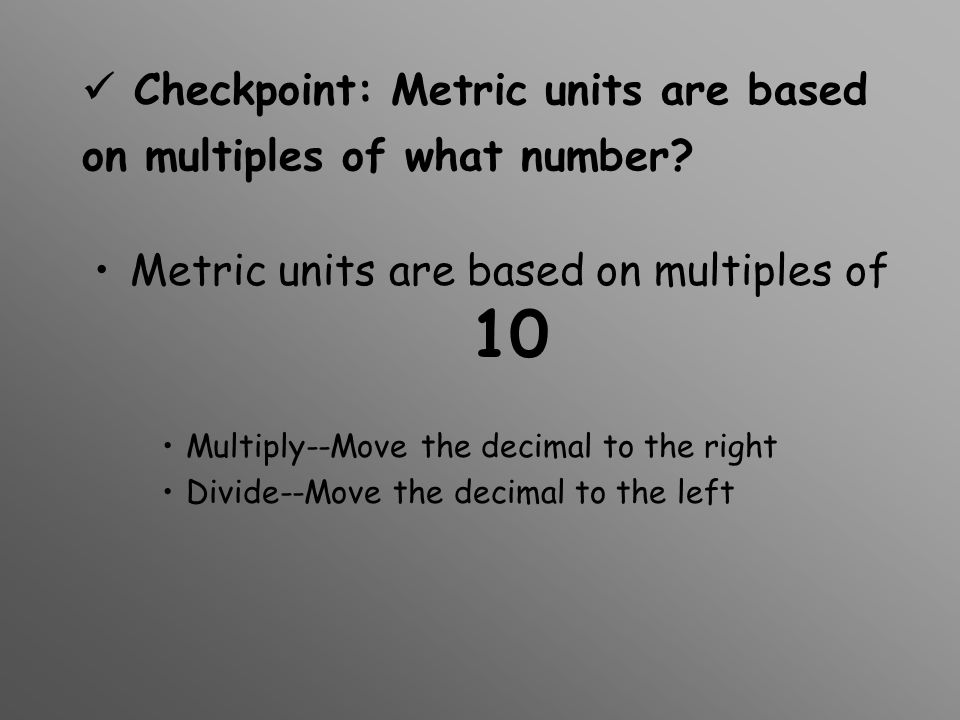  Checkpoint: Metric units are based on multiples of what number