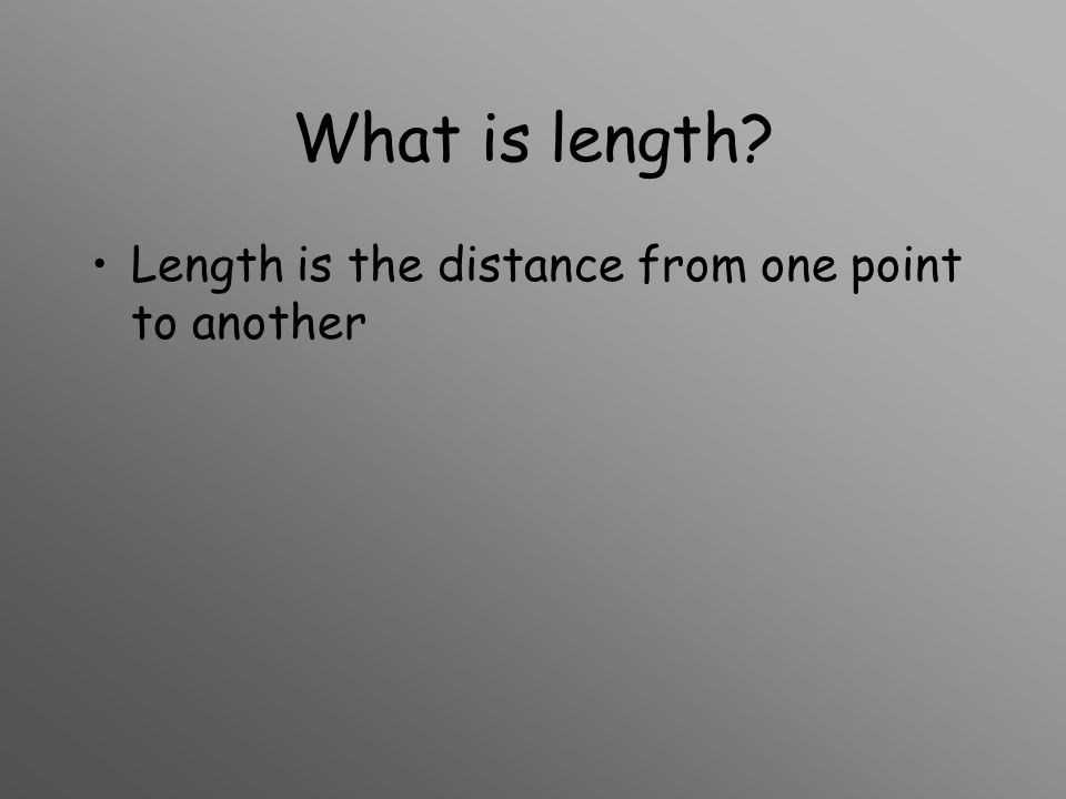 What is length Length is the distance from one point to another