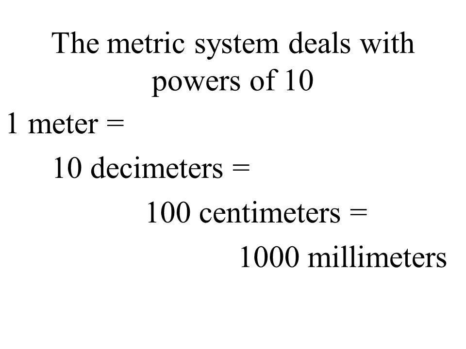 The metric system deals with powers of 10
