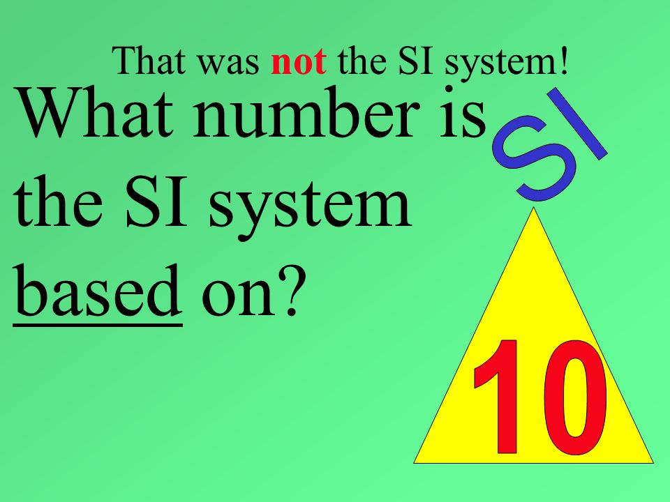 That was not the SI system!