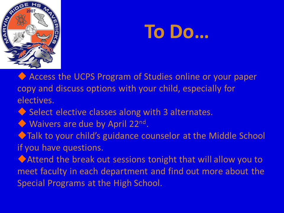 To Do… Access the UCPS Program of Studies online or your paper copy and discuss options with your child, especially for electives.