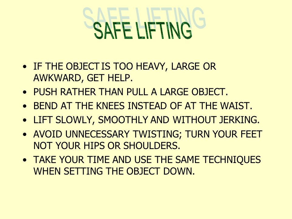 SAFE LIFTING IF THE OBJECT IS TOO HEAVY, LARGE OR AWKWARD, GET HELP.