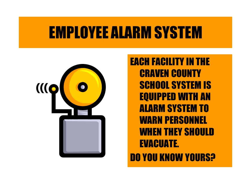 EMPLOYEE ALARM SYSTEM EACH FACILITY IN THE CRAVEN COUNTY SCHOOL SYSTEM IS EQUIPPED WITH AN ALARM SYSTEM TO WARN PERSONNEL WHEN THEY SHOULD EVACUATE.