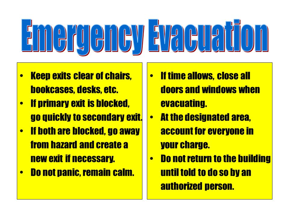 Emergency Evacuation Keep exits clear of bookcases, desks, etc.
