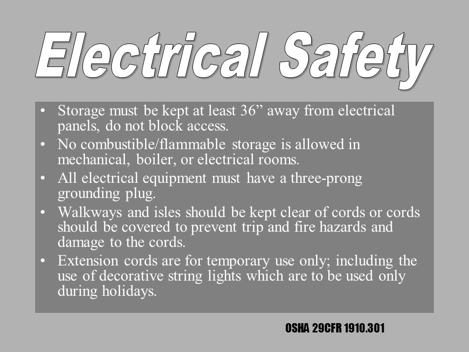 Electrical Safety Storage must be kept at least 36 away from electrical panels, do not block access.