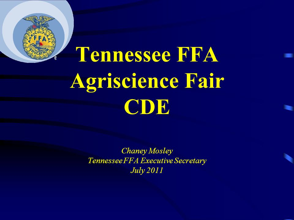Tennessee FFA Agriscience Fair CDE Chaney Mosley Tennessee FFA Executive Secretary July 2011
