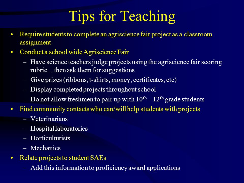 Tips for TeachingRequire students to complete an agriscience fair project as a classroom assignment.