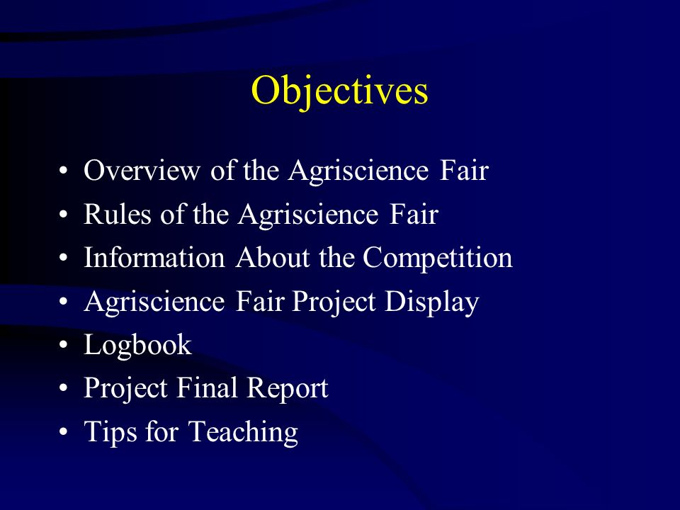 Objectives Overview of the Agriscience Fair