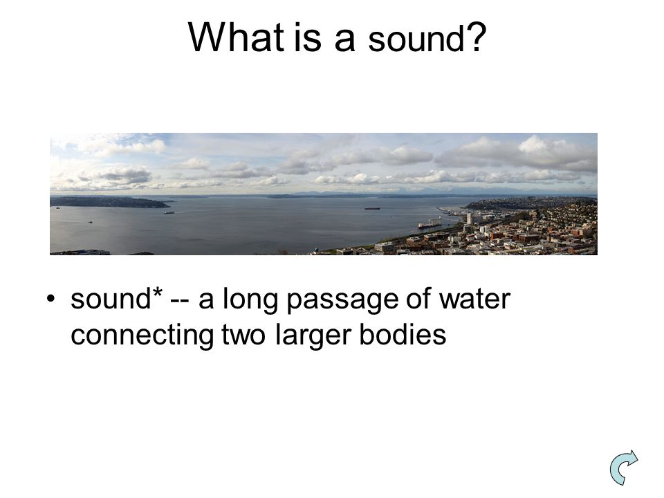 What is a sound sound* -- a long passage of water connecting two larger bodies