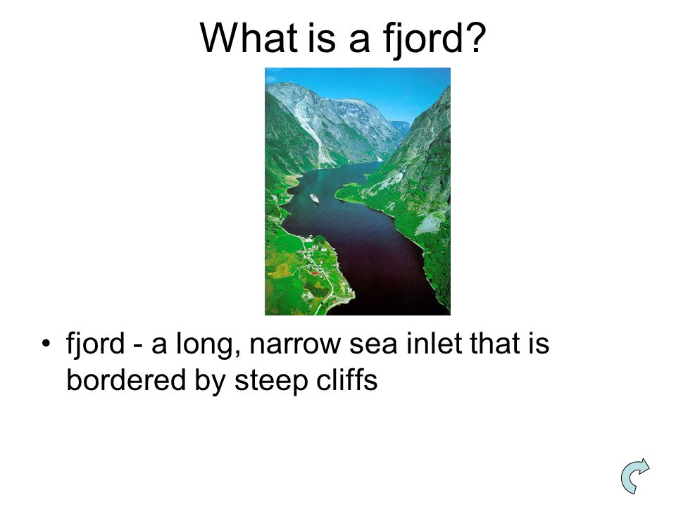 What is a fjord fjord - a long, narrow sea inlet that is bordered by steep cliffs