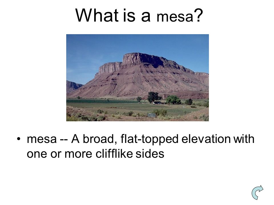 What is a mesa mesa -- A broad, flat-topped elevation with one or more clifflike sides