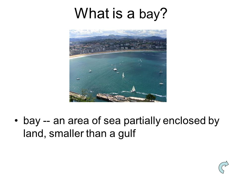 What is a bay bay -- an area of sea partially enclosed by land, smaller than a gulf