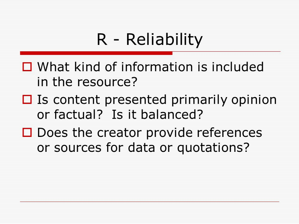 R - Reliability What kind of information is included in the resource