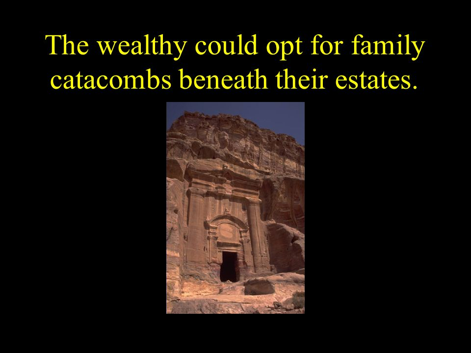 The wealthy could opt for family catacombs beneath their estates.