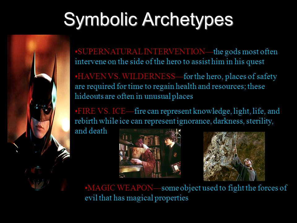 Symbolic ArchetypesSUPERNATURAL INTERVENTION—the gods most often intervene on the side of the hero to assist him in his quest.