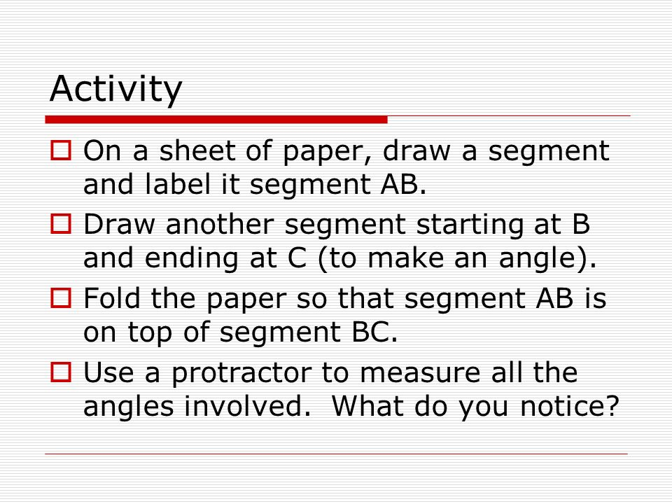 Activity On a sheet of paper, draw a segment and label it segment AB.