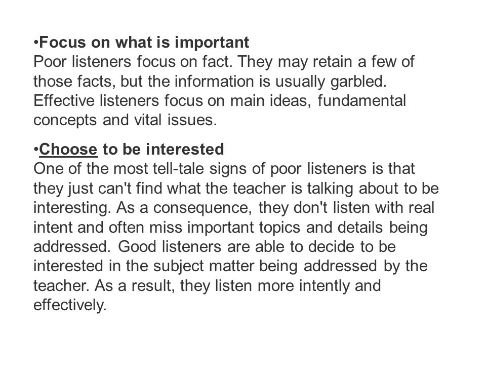 Focus on what is important Poor listeners focus on fact