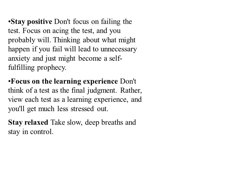 Stay positive Don t focus on failing the test