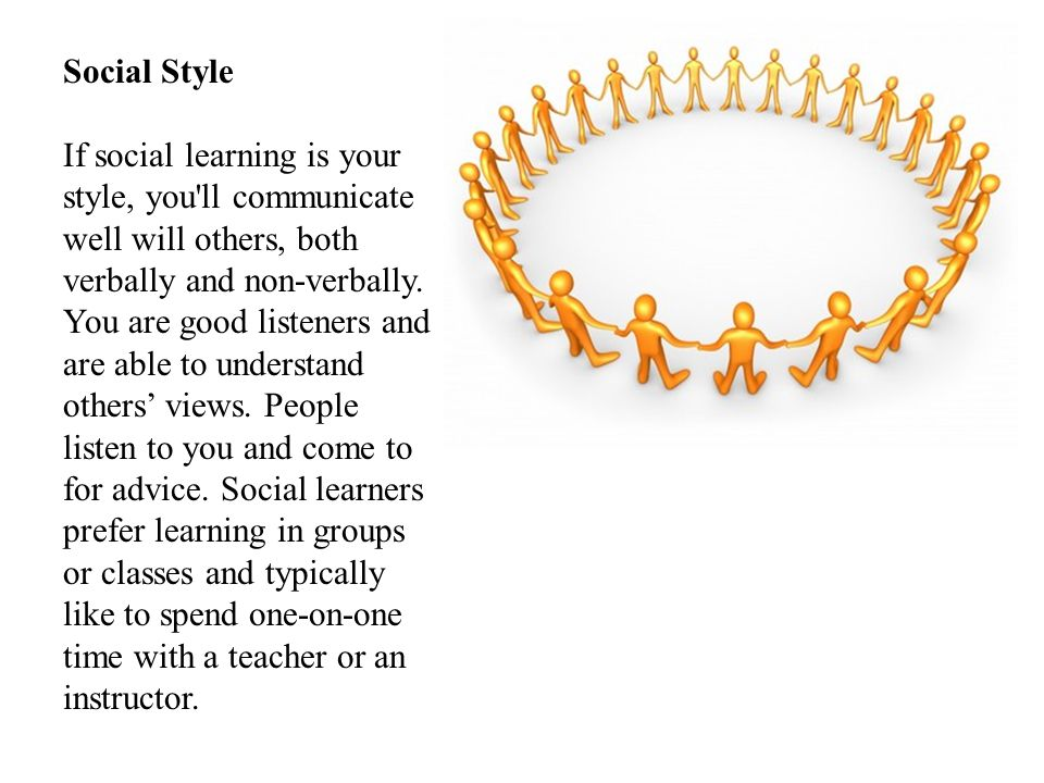 Social Style If social learning is your style, you ll communicate well will others, both verbally and non-verbally.